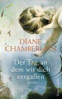 Diane Chamberlain: Der Tag, an dem wir dich vergaßen