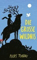Piers Torday: Die Große Wildnis