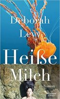 Deborah Levy: Heiße Milch