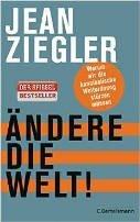 Jean Ziegler: Ändere die Welt!