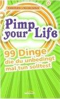 Karo Kuhn, Nicole Schol: Pimp your Life: 99 Dinge, die du unbedingt mal tun solltest