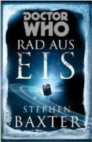 Stephen Baxter: Doctor Who: Rad aus Eis