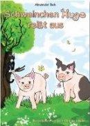 Alexander Bulk: Schweinchen Hugo reißt aus