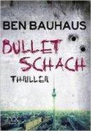 Ben Bauhaus: Bullet Schach