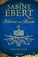 Sabine Ebert: Schwert und Krone. Der junge Falke