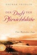 Dagmar Trodler: Der Duft der Pfirsichblüte