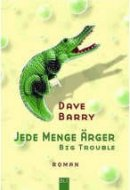 Dave Barry: Jede Menge Ärger. Big Trouble