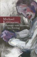 Michael Köhlmeier: Roman von Montag bis Freitag