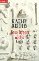 Kathy Reichs: Tote lügen nicht