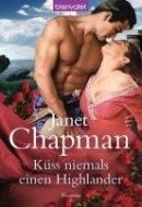 Janet Chapman: Küss niemals einen Highlander