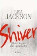 Lisa Jackson: Shiver. Meine Rache wird euch treffen