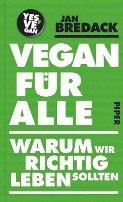 Jan Bredack: Vegan für alle: Warum wir richtig leben sollten
