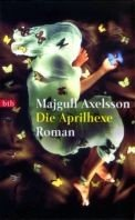 Majgull Axelsson: Die Aprilhexe