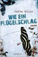 Jutta Wilke: Wie ein Flügelschlag