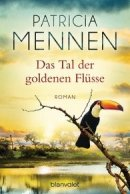Patricia Mennen: Das Tal der goldenen Flüsse