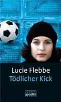 Lucie Flebbe (Klassen): Tödlicher Kick