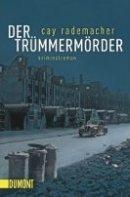 Cay Rademacher: Der Trümmermörder