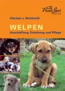 Clarissa v. Reinhardt: Welpen - Anschaffung, Erziehung und Pflege