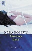 Nora Roberts: Verlorene Liebe