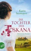 Karin Seemayer: Die Tochter der Toskana