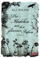 Ali Shaw: Das Mädchen mit den gläsernen Füßen