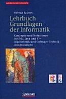 Helmut Balzert: Lehrbuch Grundlagen der Informatik