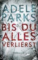 Adele Parks: Bis du alles verlierst