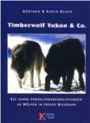 Günther Bloch: Timberwolf Yukon u. Co. Elf Jahre Verhaltensbeobachtung an Wölfen in freier Wildbahn