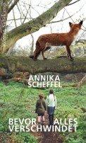 Annika Scheffel: Bevor alles verschwindet