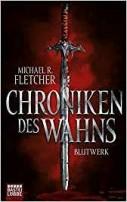 Michael R. Fletcher: Chroniken des Wahns. Blutwerk
