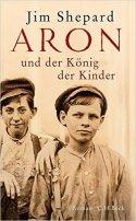 Jim Shepard: Aron und der König der Kinder