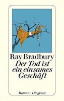 Ray Bradbury: Der Tod ist ein einsames Geschäft