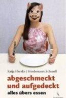 Katja Herzke, Friedmann Schmoll: abgeschmeckt und aufgedeckt - alles übers essen