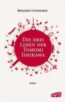 Benjamin Constable: Die drei Leben der Tomomi Ishikawa