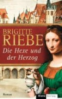 Brigitte Riebe: Die Hexe und der Herzog