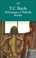 Tom Coraghessan Boyle: Willkommen in Wellville