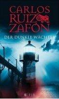 Carlos Ruiz Zafón: Der dunkle Wächter