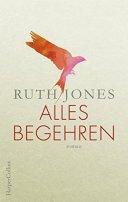 Ruth Jones: Alles Begehren