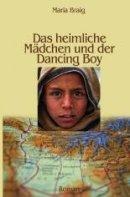 Maria Braig: Das heimliche Mädchen und der Dancing Boy