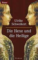 Ulrike Schweikert: Die Hexe und die Heilige