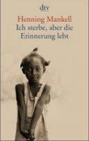 Henning Mankell: Ich sterbe, aber die Erinnerung lebt