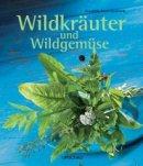 Brunhilde Bross-Burkhardt: Wildkräuter und Wildgemüse