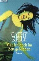 Cathy Kelly: Wär ich doch im Bett geblieben