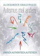Aleksander Knauerhase: Autismus mal anders