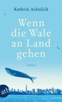 Kathrin Aehnlich: Wenn die Wale an Land gehen