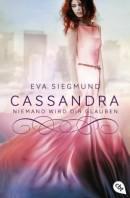 Eva Siegmund: Cassandra. Niemand wird dir glauben