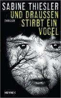 Sabine Thiesler: Und draussen stirbt ein Vogel
