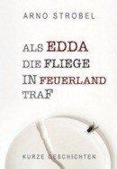 Arno Strobel: Als Edda die Fliege in Feuerland traf