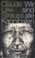 Claude Lévi-Strauss: Wir sind alle Kannibalen