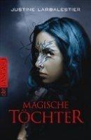 Justine Larbalestier: Magische Töchter